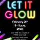 Let It Glow flier with event information in multi colors with black background and glow sticks