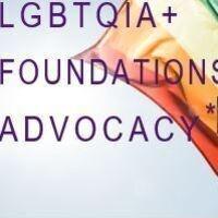 LGBTQIA + FOUNDATIONS & ADVOCACY*