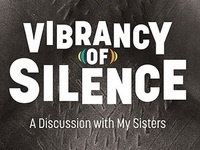 Screening and Discussion: Vibrancy of Silence - A Discussion with My Sisters
