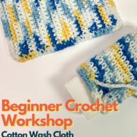 Beginner Crochet Workshop: Cotton Wash Cloth