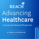 Advancing Healthcare: A Local and National Perspective - A REACH Symposium