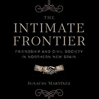 "History Department Seminar: ""The Intimate Frontier:  Friendship and Civil Society in Northern New Spain"""