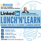 LinkedIn Lunch 'N' Learn