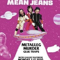 MEAN JEANS with Metalleg, Murder, Glue Traps @ The Metro Gallery
