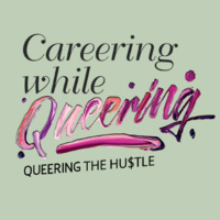 Careering While Queering: Queering the Hustle