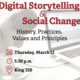 "image of a microphone with text ""Digital Storytelling and social Change"" Icon of a calendar, clock and pindrop with text reading ""Thursday March 12, 5:30 p.m. and King 320"""