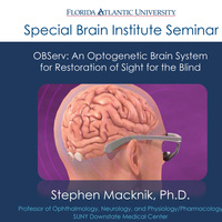 Special Brain Institute Seminar: OBServ: An Optogenetic Brain System for Restoration of Sight for the Blind