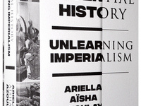 Potential History: Unlearning Imperialism by Ariella Aïsha Azoulay