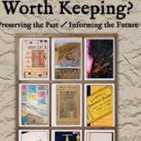 Library Exhibit: Worth Keeping: Preserving the Past / Informing the Future