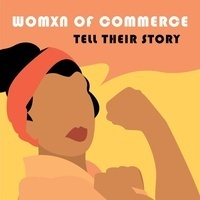 Womxn of Commerce Tell Their Story