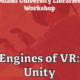 "Photo of student with virtual reality equipment and text reading ""Miami University Libraries Workshops"" and ""Engines of WR: Unity"""