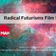 Radical Futurisms Film Series: Part I