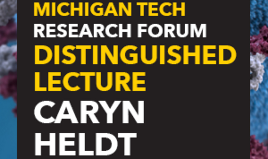 Michigan Tech Research Forum: Distinguished Lecture - Caryn Heldt