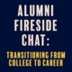 Alumni Fireside Chat: Transitioning from College to Career