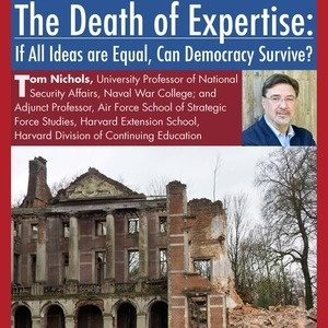 The Death of Expertise: If All Ideas are Equal, Can Democracy Survive? — Arts and Humanities Colloquium