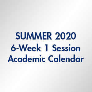 Summer 2020 Term 6-Week 1 Session Academic Calendar