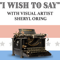 """I Wish To Say"" with Sheryl Oring"