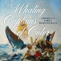 Whaling Captains of Color - America's First Meritocracy