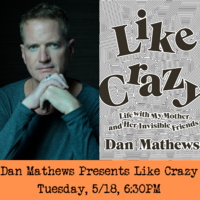 Dan Mathews Presents Like Crazy: Life with My Mother and Her Invisible Friends