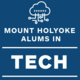 Mount Holyoke Alums in Tech