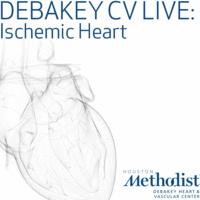 DeBakey CV Live: Ischemic Heart