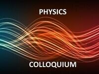 Physics Colloquium