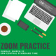 Zoom Practice Session