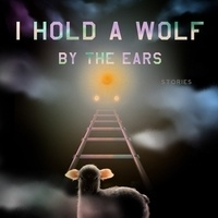 Writers LIVE! Laura van den Berg, I Hold a Wolf by the Ears