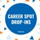 Career Spot Drop-Ins
