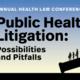 Public Health Litigation: Possibilities and Pitfalls