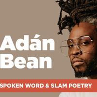 Adan Bean: Spoken Word and Slam Poetry