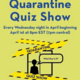 """Flier with text headline """"Quarantine Quiz Show"""" with person inside a window surrounded by caution tape asking """"What day is it?"""" with information included in the event description."""
