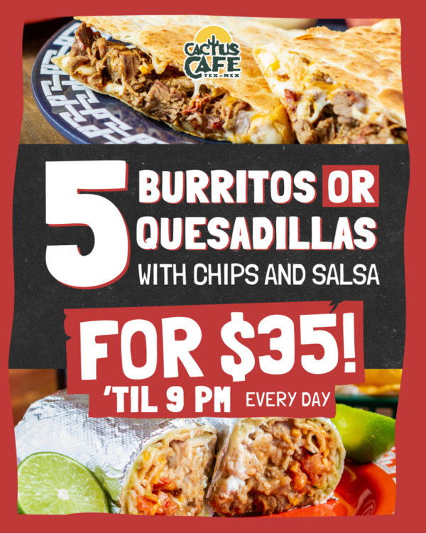 Get 5 Burritos or Quesadillas for $35!