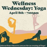 Yoga Poses graphic. Text Wellness Wednesday: Yoga. April 8th - 7 pm. Join us from wherever you are for an evening of Yoga!