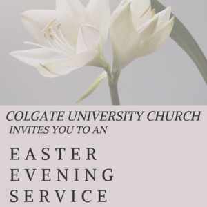"Lilies with text that reads ""Colgate University Church invites you to and Easter evening of service"""