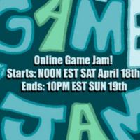 Online Game Jam! Starts Noon EST Sat, April 18, Ends 10 pm EST Sunday, April 19