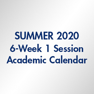Summer 2020 6-Week 1 Session Academic Calendar