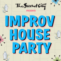 The Second City presents IMPROV HOUSE PARTY