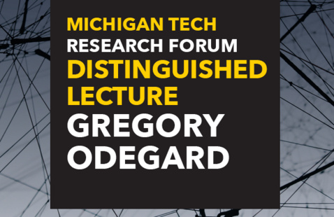 Michigan Tech Research Forum:  Distinguished Lecture - Greg Odegard
