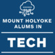 Mount Holyoke Alums in Tech and Innovation - Exploring Industry Culture: Challenges and Change