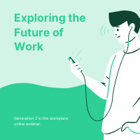 Exploring the Future of Work-Generation Z in the Workplace