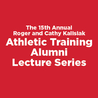 15th Annual Roger and Cathy Kalisiak Athletic Training Alumni Lecture Series