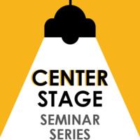 Center Stage Seminar Series