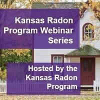 Kansas Radon Program Webinar Program