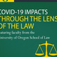 Exploring COVID-19 Impacts Through the Lens of the Law