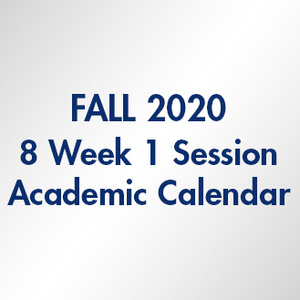 Fall 2020 8-Week 1 Session Academic Calendar
