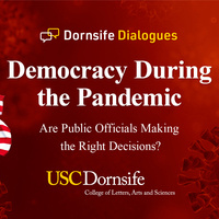 Dornsife Dialogues: Democracy During the Pandemic: Are Public Officials Making the Right Decisions?