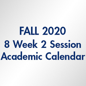 Fall 2020 8-Week 2 Session Academic Calendar
