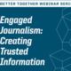 Better Together Webinar Series: Engaged Journalism