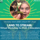 FULL! Land to Stream: Virtual Workshop for Early Childhood & Elementary Educators